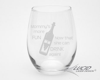 New Mom Wine Glass Gift ~ MOMMY'S MORE FUN Now that She Can Drink Again ~ Laser Engraved Wine Glass ~ New Mom Gift ~ Mothers Day Gift