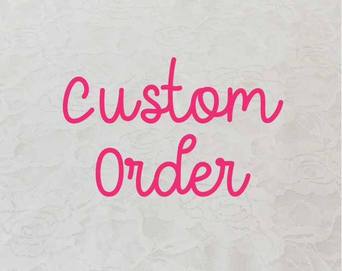 Custom Order for Nancy Deleon