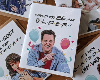 Funny Birthday Card Chandler Card Could you BE any older Friends TV show card Netflix Card Chandler Bing Ross Card