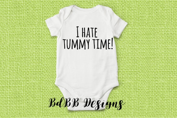I Hate Tummy Time Funny Baby Onesies Funny Baby Clothes Etsy