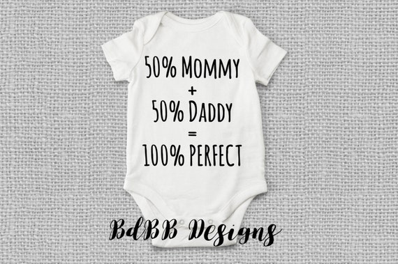 Sizes up to 24 months! 50/% Mommy 50/% Daddy 100/% Perfect Onesie