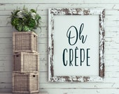 Oh Crepe Kitchen or Dining Room Printable Art - Kitchen Humor, Funny Sign, DIY Gift