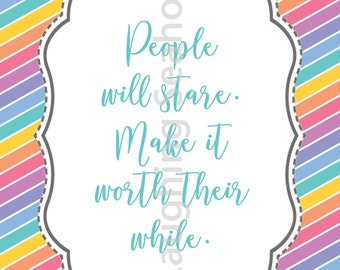 People will Stare, Make it Worth Their While Rainbow Printable - Fashion Quote - LuLaRoe Inspired