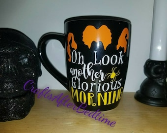 Hocus Pocus inspired mug. Oh look another glorious morning.
