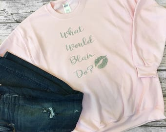 What Would Blair Do? Sweatshirt Inspired by the TV show Gossip Girl!