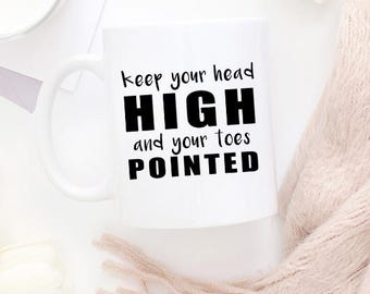 Keep Your Head High Ad Your Toes Pointed - White Coffee Mug - Dance Teacher Appreciation Gift - Ballet Gift - Dancing Present