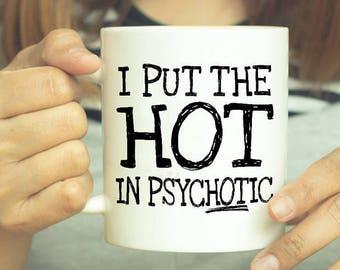 Psychotic, Hot In Psychotic, Coffee Mug, Funny Coffee Mug, Sassy Gift, Sarcastic Gift, I Put The Hot In Psychotic, Gift For Her, Mug