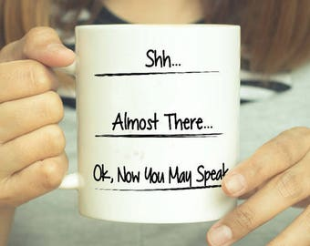 Now You May Speak, Shhh Mug, Shh Almost, Don't Speak Mug, Funny Coffee Mug, Coffee Addict, Funny Gift For Dad, Gifts For Men, Fill Line Mug