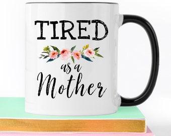 Tired As A Mother, Mom Life, New Mom Gift, Gifts For Her, Funny Mugs For Women, Funny Mugs For Mom, Gift For Mom, Mom Humor, Coffee Mug