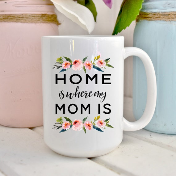 Home Is Where My Mom Home Is Where My Mom Is Gift For Mom Etsy