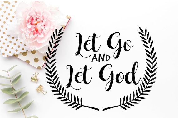 Let Go And Let God Svg Bible Verse Svg Bible Cut Files Etsy