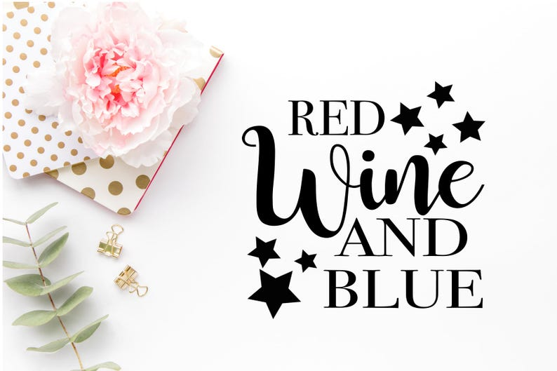 Fourth Of July Svgs Fourth Of July Svg Dxf Png Red Wine and Blue Svgs