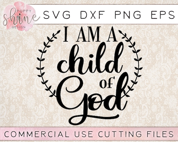 I Am A Child Of God Svg Dxf Png Eps Cutting File For Cricut Etsy