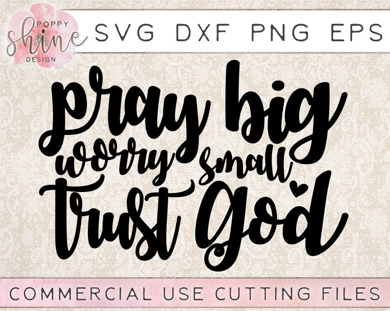 Pray Big Worry Small Trust God Svg Png Eps Dxf Cutting File Etsy