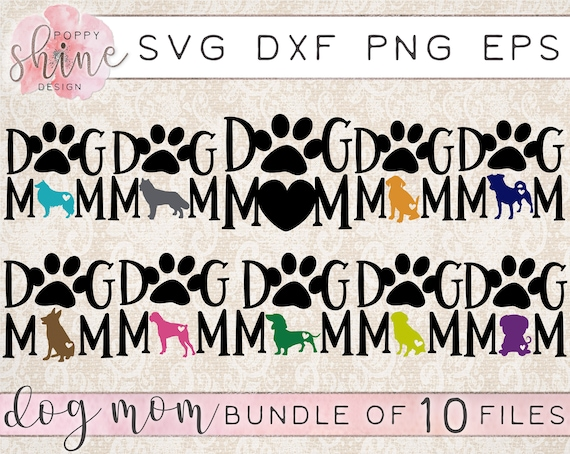 Dog Mom Bundle Of 10 Svg Dxf Png Eps Cutting Files For Cricut Etsy