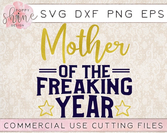 Mother Of The Freaking Year Svg Dxf Png Eps Cutting File For Etsy