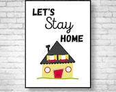Let's Stay Home Giclee Print home decor living room art family quote apartment decor bedroom sign living room decor quarantine art poster