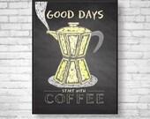 Good Days Start With Coffee Print  Chalkboard Style Print Coffee Lover Gift Coffee Wall Art Kitchen Wall Art Kitchen Decor Giclee Print