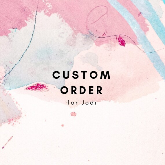 Custom order for Jodi