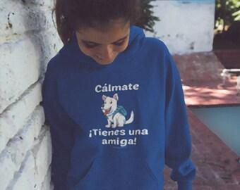 Cálmate - ¡Tienes Una Amiga! - West Highland Terrier Sudadera Con Capucha Youth Hoodie - Gran Regalo Para Los Amantes Del Perro (7 Colores)