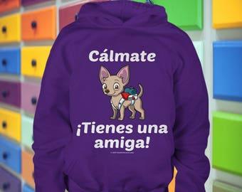 Cálmate - ¡Tienes Una Amiga! - Chihuahua Sudadera Con Capucha Youth Hoodie - Gran Regalo Para Los Amantes Del Perro (7 Colores)