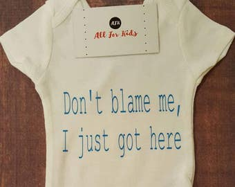 Newborn baby clothes, Don't Blame Me I Just Got Here Bodysuit
