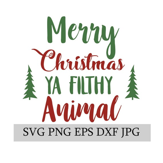 Merry Christmas Ya Filthy Animal.Merry Christmas Ya Filthy Animal Svg Eps Jpg Png Dwg Digital Etsy