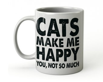 Cats make me happy you, not so much coffee mug