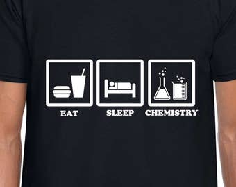 Eat Sleep Chemistry funny t shirt