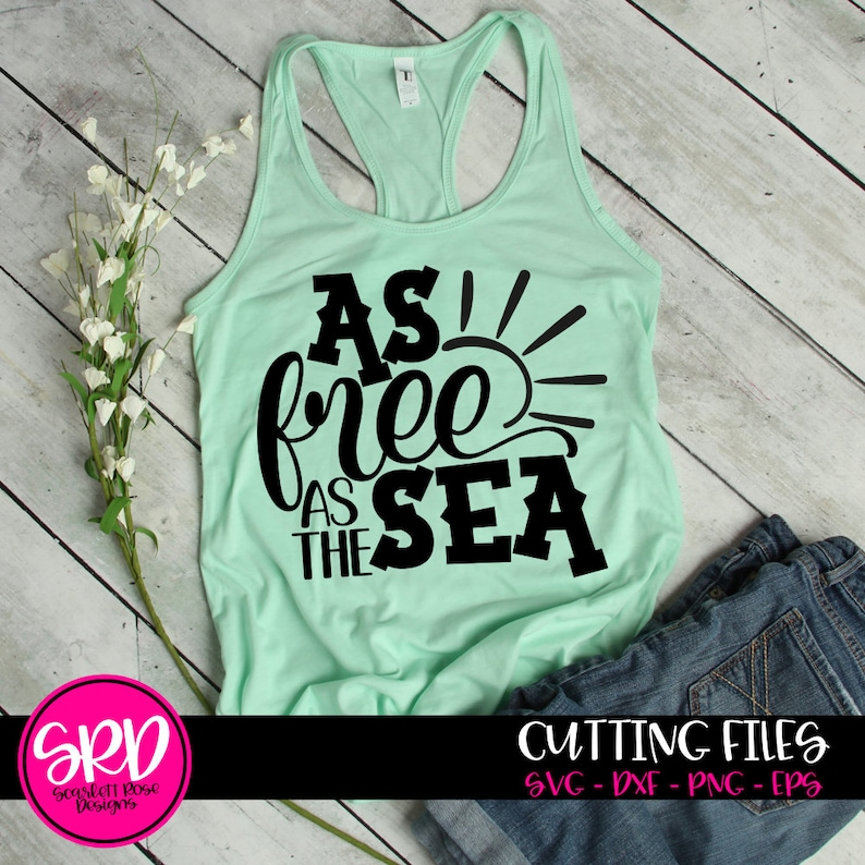 As Free As the Sea SVG, Summer svg, beach svg, Beach Shirt, svg cut file,  beach saying, cut file, svg design, cameo file, cricut file