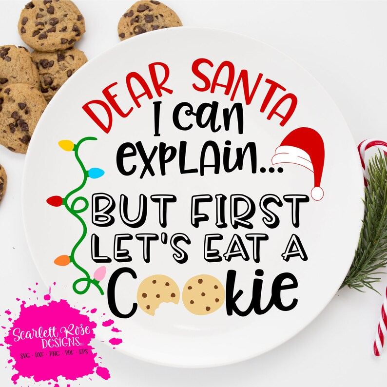 Christmas Svg Dear Santa I Can Explain But First Lets Eat A Cookie Cookies For Santa Santa Cookie Plate Design Silhouette Cricut