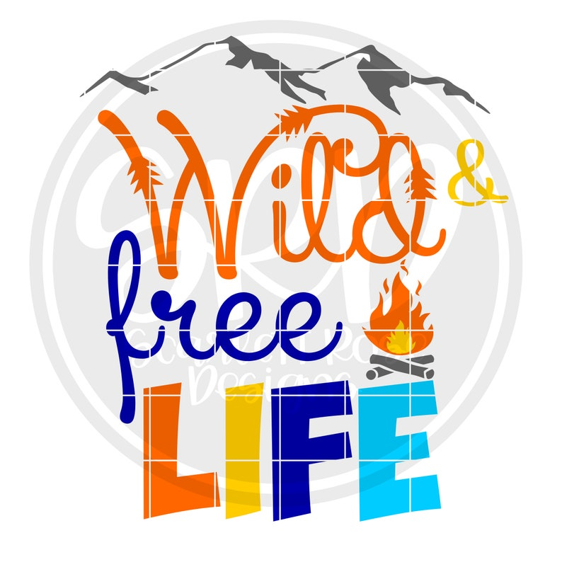 Wild And Free Life Svg Outdoor Svg Camping Svg Camp Life Etsy