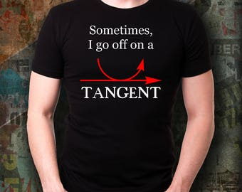Math Shirt - Funny Math Shirt - Sometimes I go Off On A Tangent-Geometry Tee - Loves Geometry Tee - Funny Gift - Gift Shirt - Gift Idea