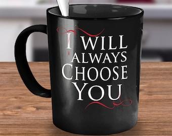Tv show Coffee mug- tv show mug-tv show coffee cup- I Will Always Choose You Mug