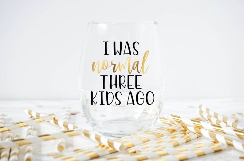 Mom Gift Mothers Day Gift Mom Wine Glass Funny Wine Glass Mom Gift New Mom Gift I Was Normal Three Kids Ago Wine glass Mom Life Glass