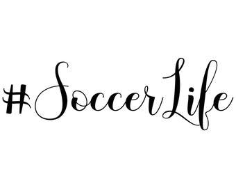 9aaf07bca Soccer Life SVG, Soccer Mom SVG, Soccer Player, Soccer Hashtag Quote, Soccer  T-Shirt SVG, Soccer Dad, Vehicle Decal, Instant Download