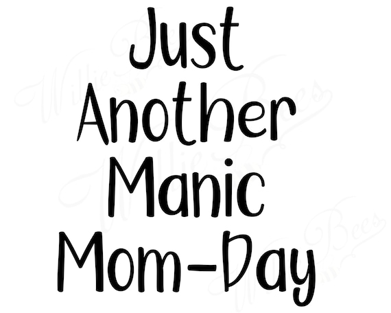 mom day svg manic mom day funny mom quote mom gift etsy