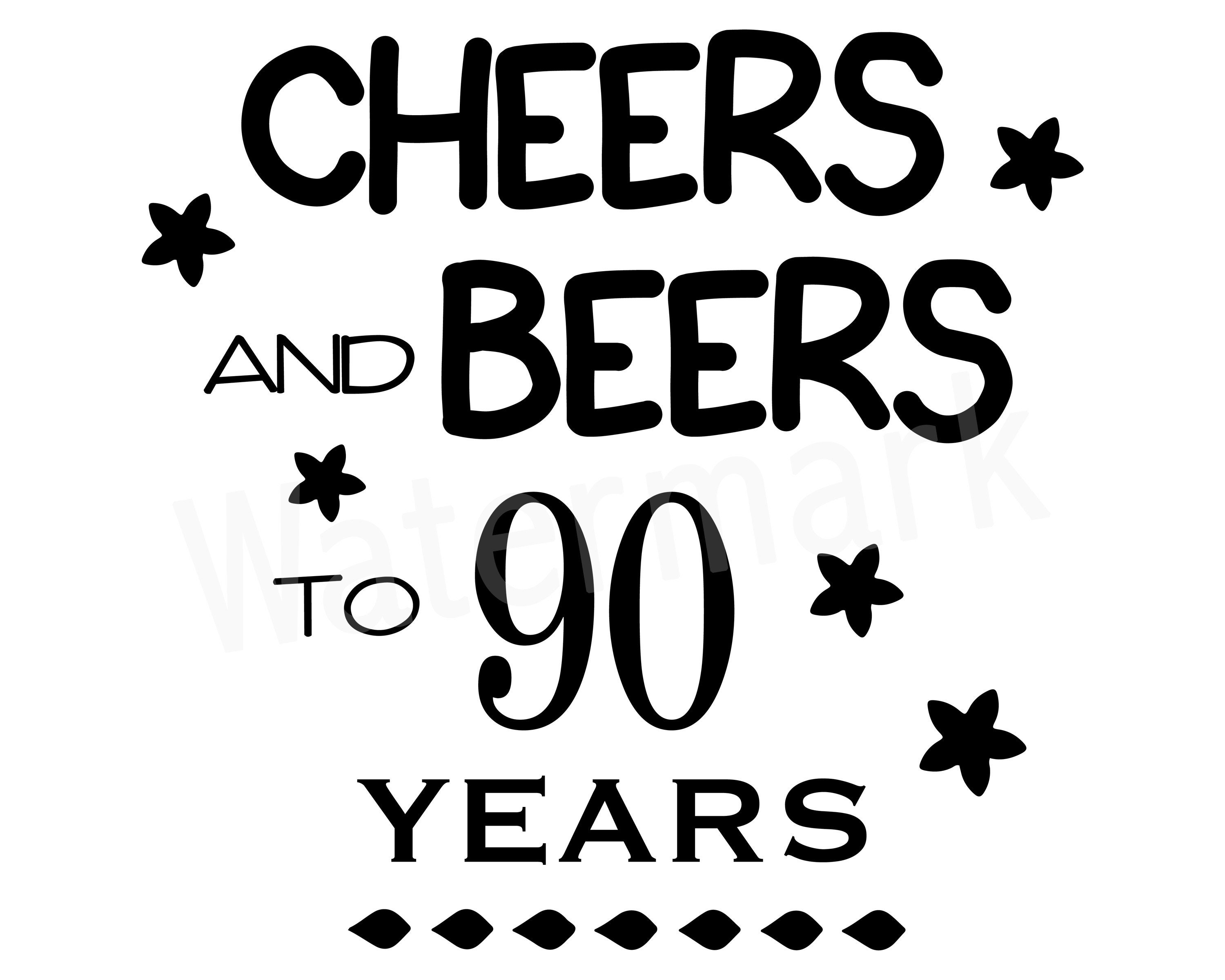 Cheers And Beers To 90 Years Birthday Svg 90th Birthday Svg Etsy