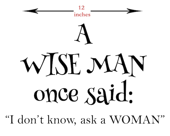 Wise Man Svg Ask A Woman A Wise Man Funny T Shirt Quote Etsy