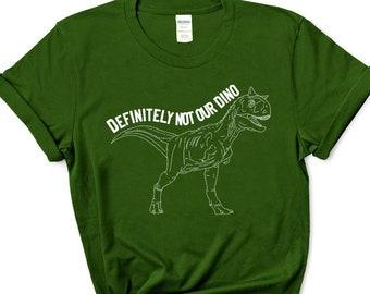Definitely not our dino - Dinosaur - Animal Kingdom - Dinoland U.S.A. - Disney World - Shirt