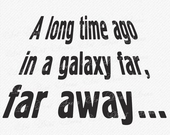 A Long Time Ago SVG,  Star Wars Clipart, Star wars svg, Force SVG, Star Wars Quote, Cricut Cut Files, svg, dxf, eps, png