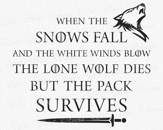 Game of Thrones Quote SVG, Lone wolf dies but the pack survives svg, House  Stark SVG, House Stark Quote, Game of Thrones Quote, Cricut cut