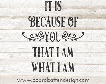 Mothers Day Svg Quotes - Inspirational Quote Svg File - It Is Because Of You That I Am What I am - Cutting Files for Mother's Day, Dxf
