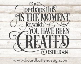 Esther 4:14 Svg File - Christian SVG Quotes - Perhaps This is the Moment For Which You Have Been Created - Encouraging Svg Eps Dxf Png