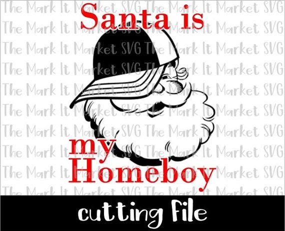 Santa Is My Homeboy Svg Dxf Cutting File Etsy