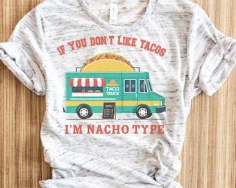 11cc9352 If You Don't Like Tacos I'm Nacho Type Shirt, Nacho Shirt, Cinco De Mayo  Shirt, Taco Lover TShirt, Funny Taco Shirt,