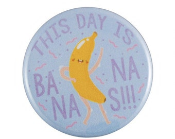 """This Day Is Bananas 1.25"""" Button Pin"""