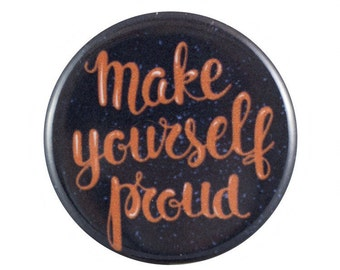 """Make Yourself Proud 1.25"""" Button Pin"""