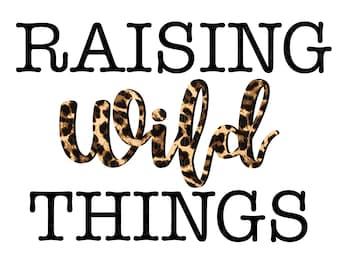 Raising Wild Things Sublimation PNG Digital Download