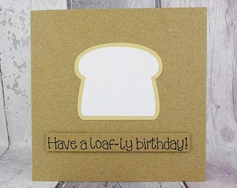 Bread funny birthday card, Slice of white bread pun card, Have a loaf-ly birthday! Handmade Happy birthday card, Baking fan, Bake off fan